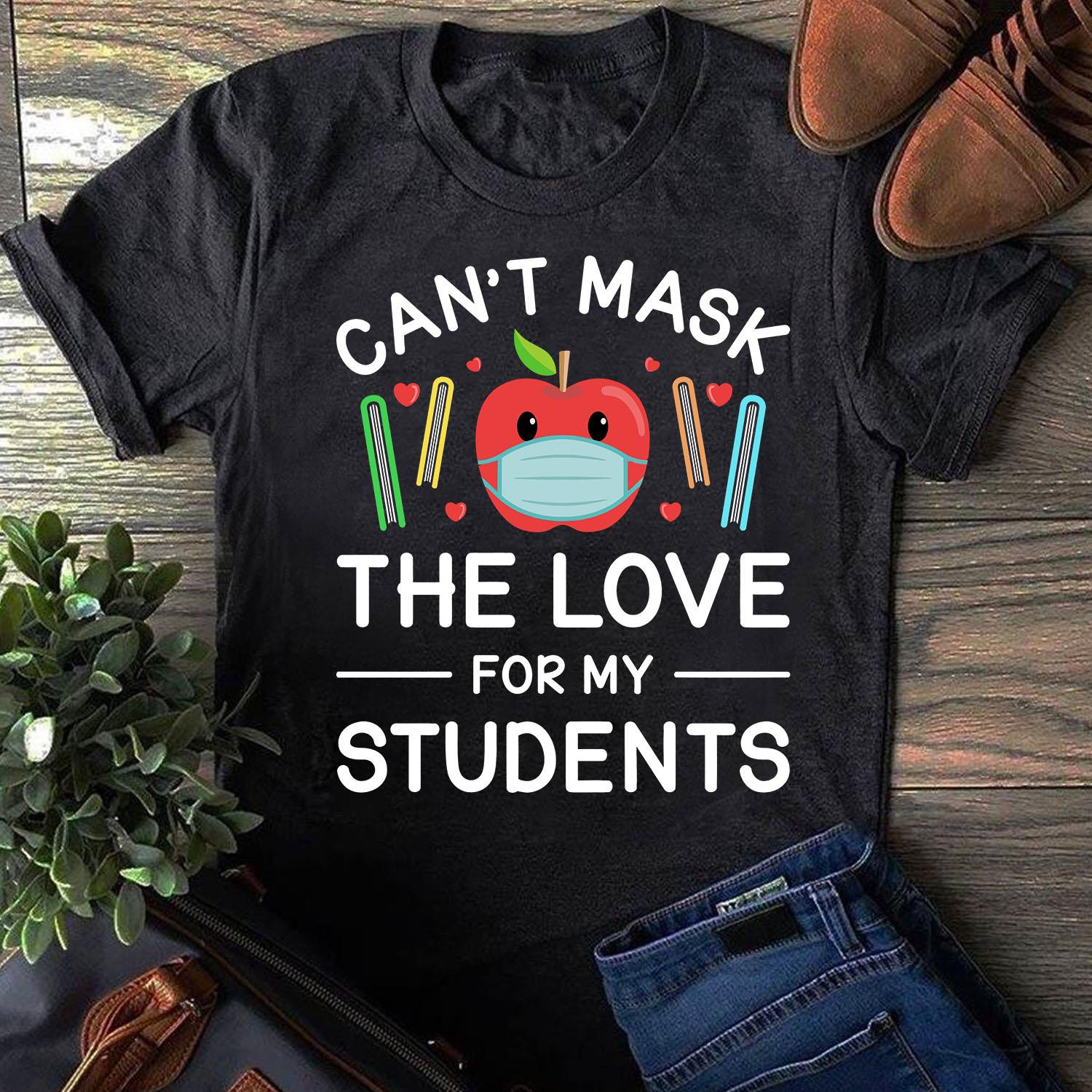 Can't Mask The Love For My Students Shirt