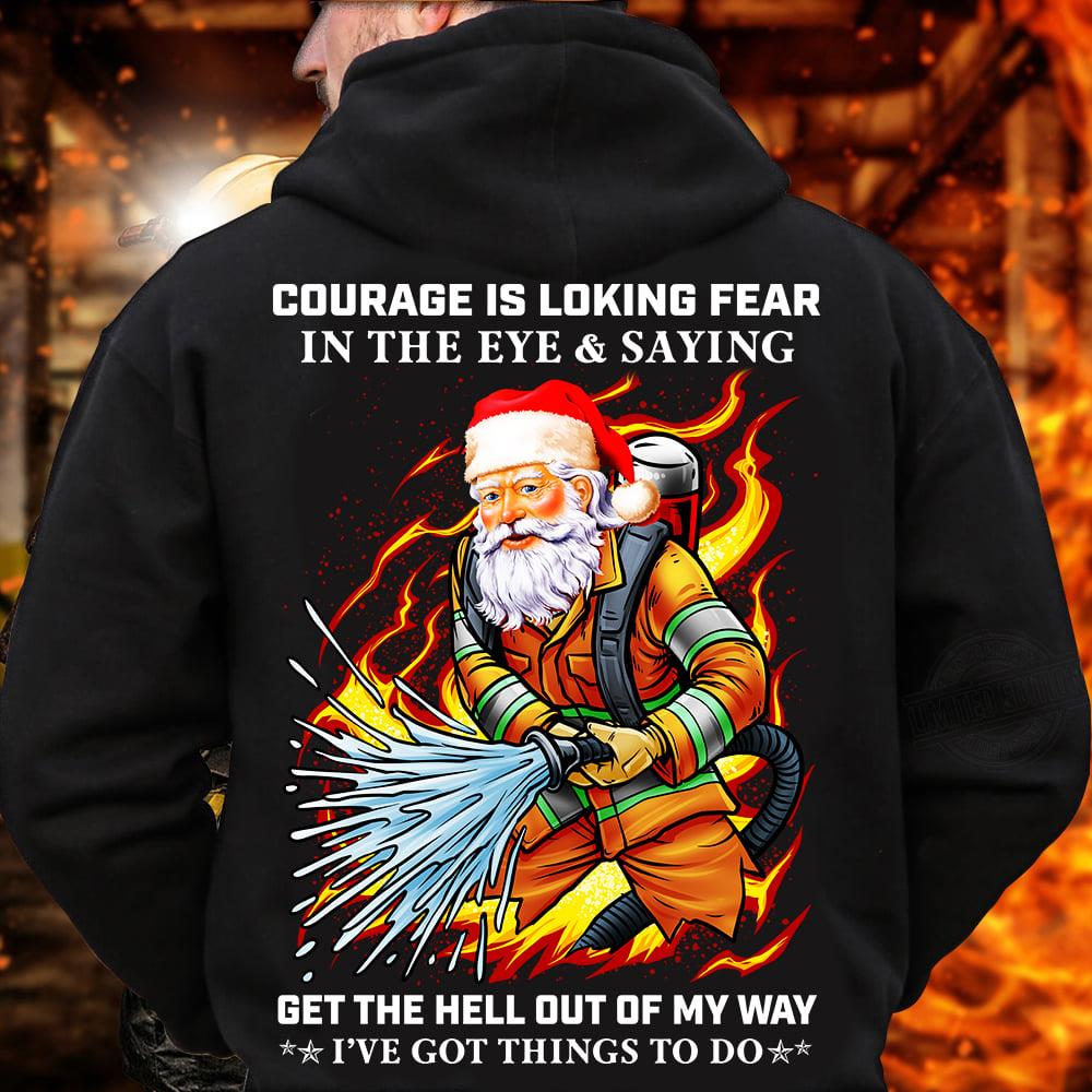 Courage Is Loking Fear In The Eye And Saying Shirt