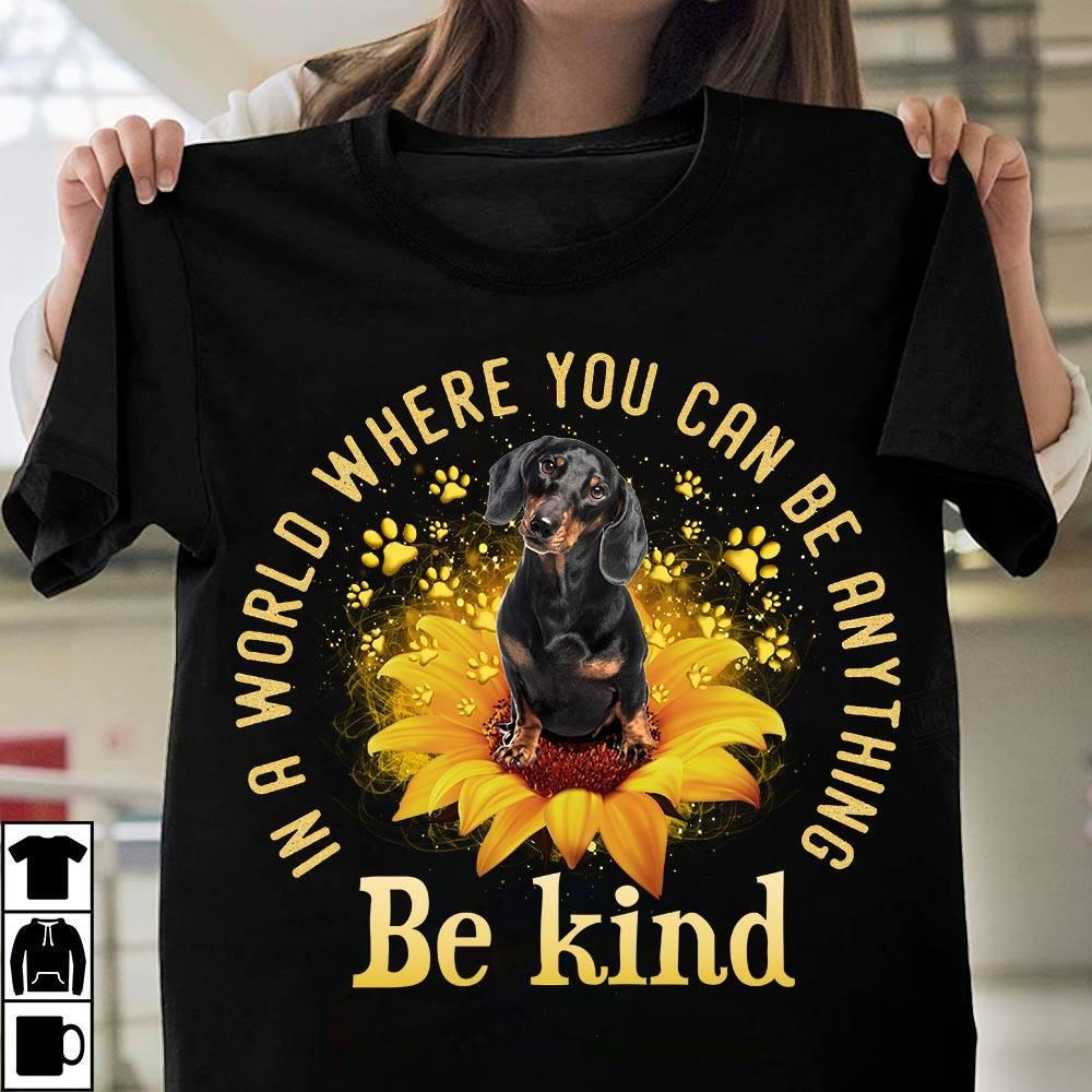 Dachshund In A World Where You Can Be Anything Be Kind Shirt