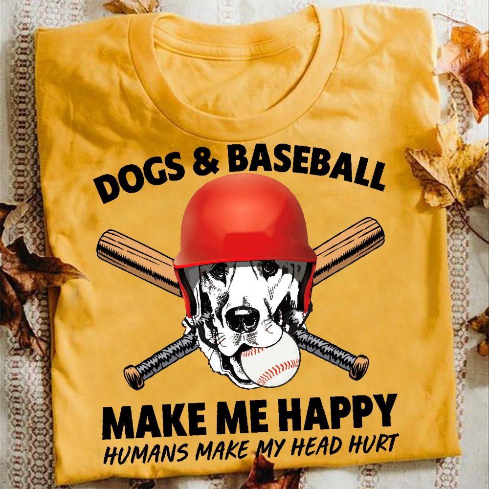 Dogs & Baseball Make Me Happy Humans Make My Head Hurt Shirt
