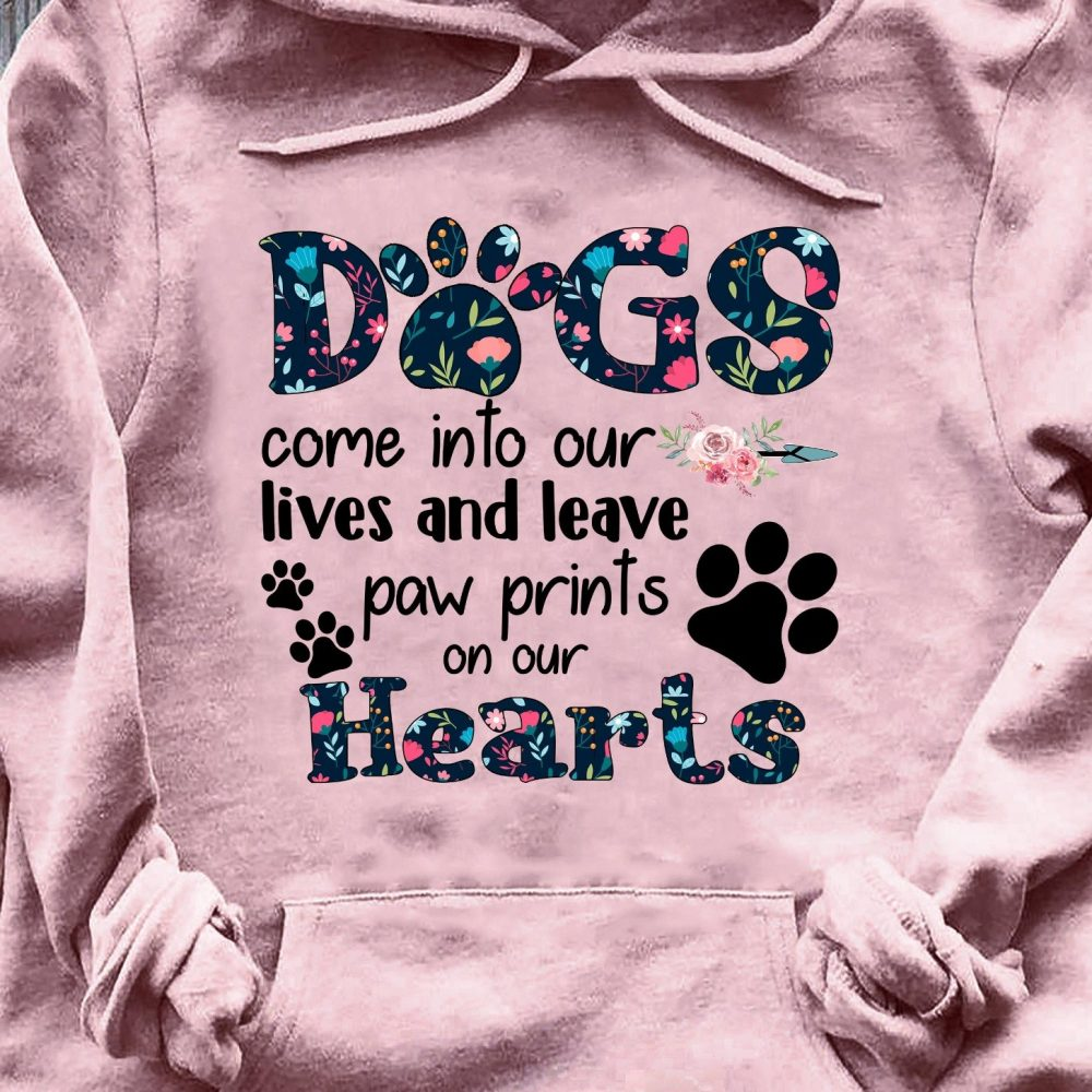 Dogs Come Into Our Lives And Leave Paw Prints On Our Hearts Shirt