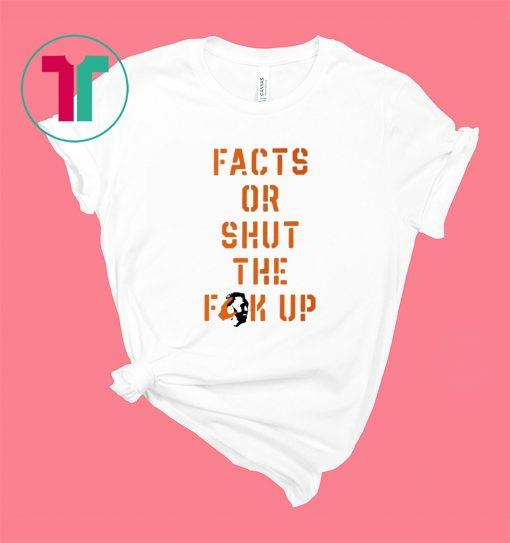 Facts Or Shut The Fuck Up Shirt