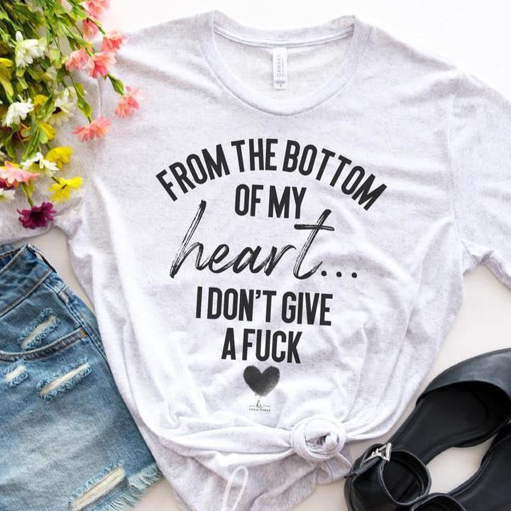 From The Bottom Of My Heart I Don't Give A Fuck Shirt