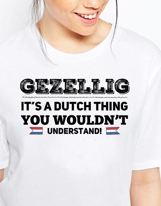 Gezellig It's A Dutch Thing You Wouldn't Understand Shirt