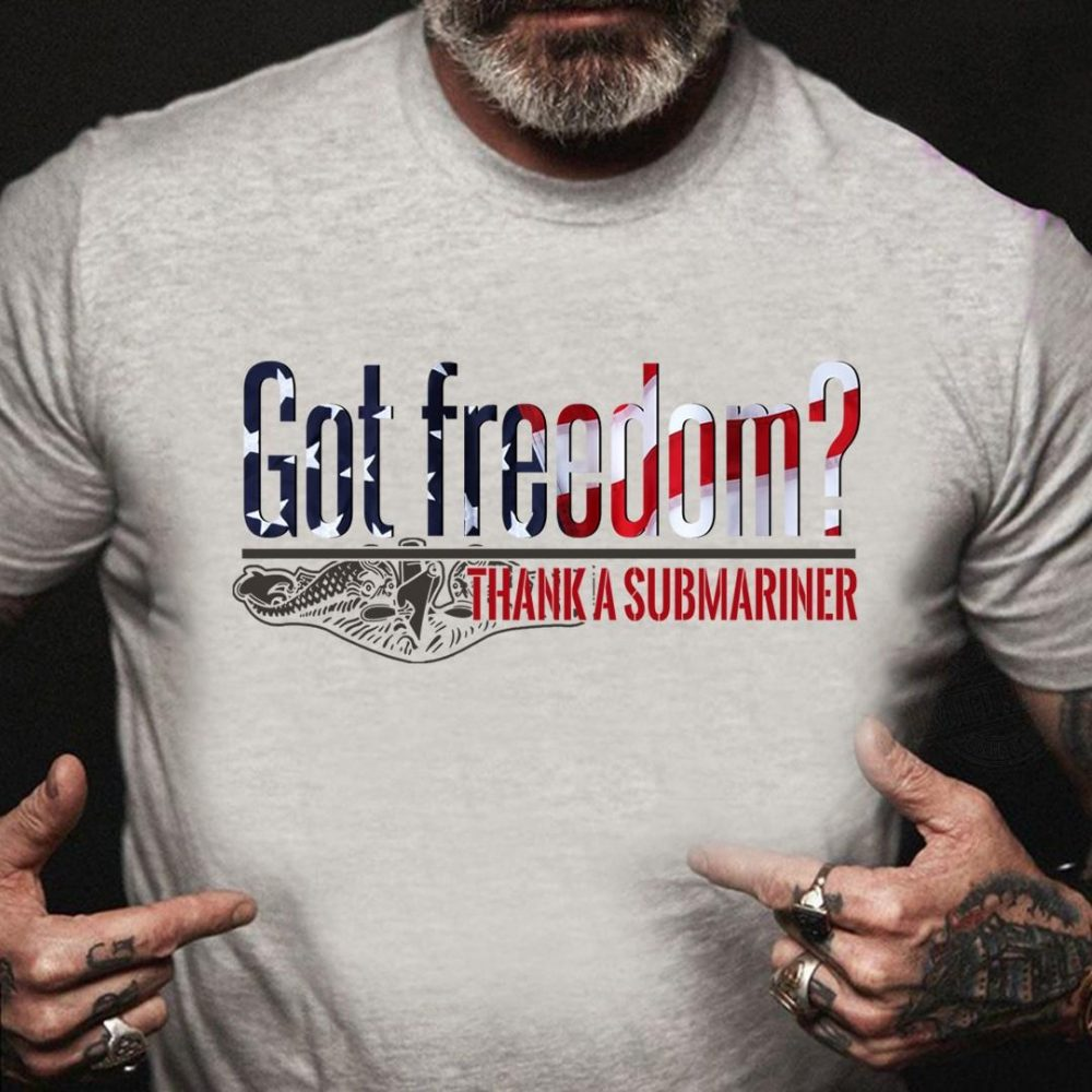 Got Freedom Thank A Submariner Shirt