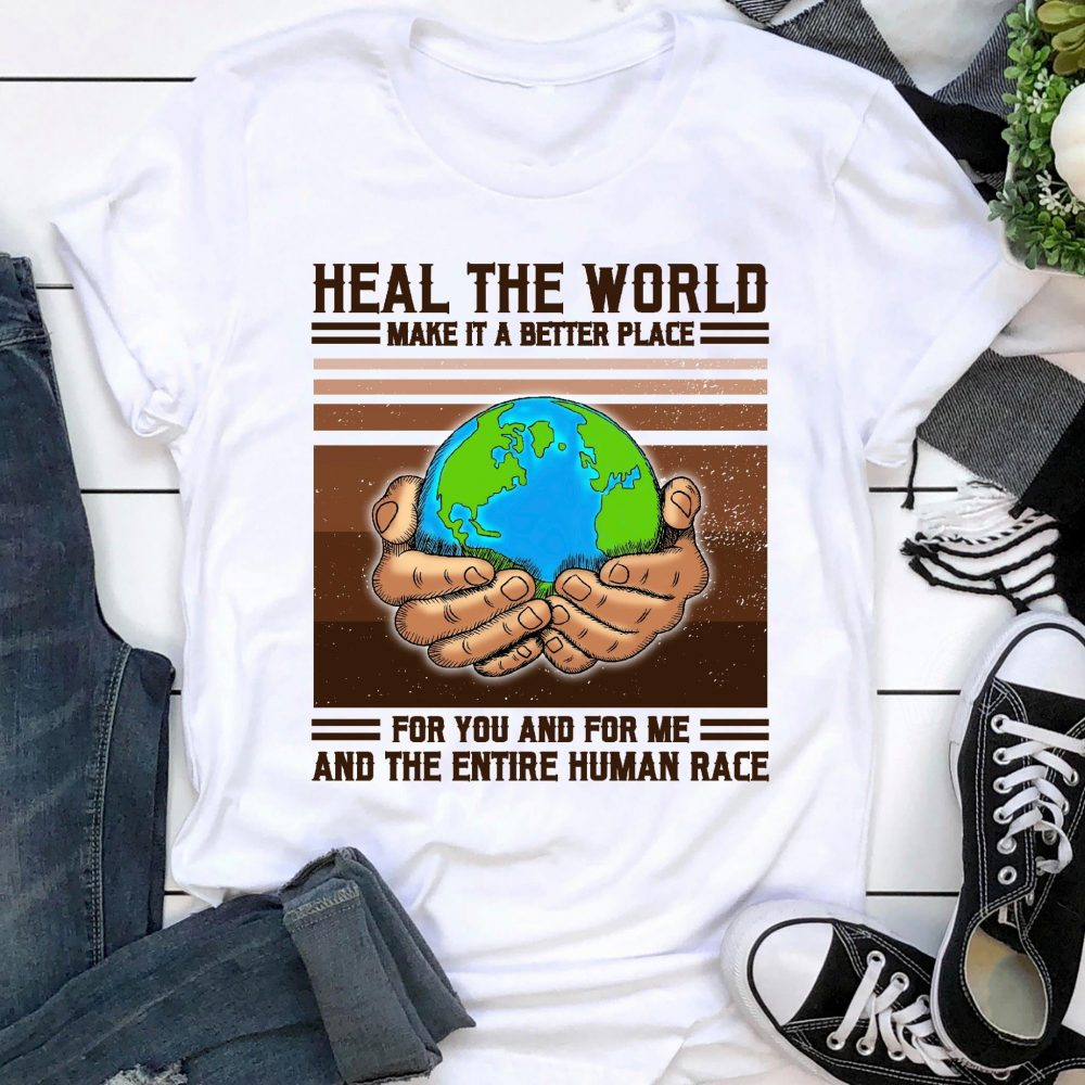 Heal The World Make It A Better Place For You And For Me And The Entire Human Race Shirt