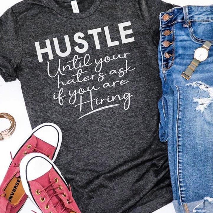 Hustle Until Your Haters Ask If You Are Hiring Shirt