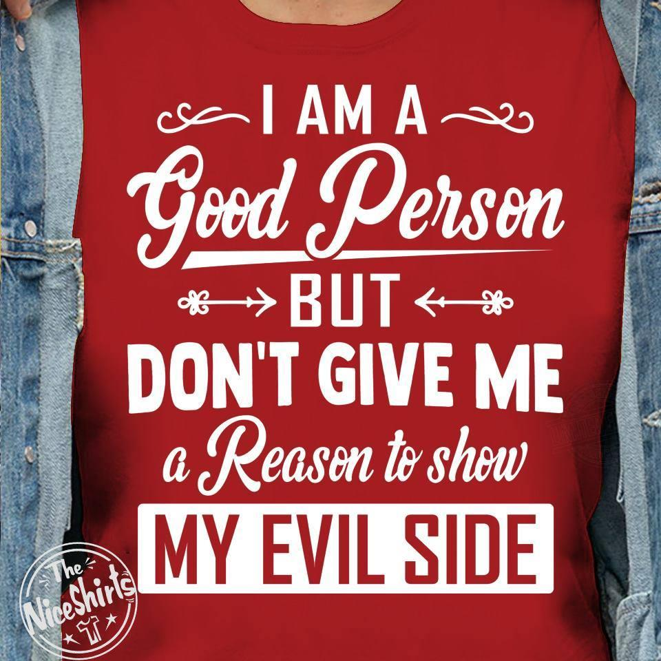 I Am A Good Person But Don't Give Me A Reason To Show My Evil Side Shirt