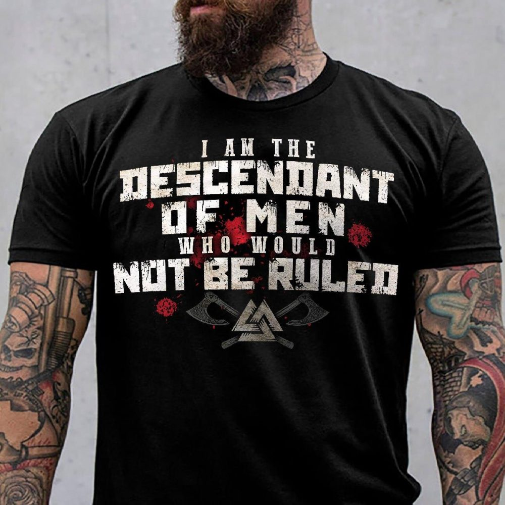 I Am The Descendant Of Men Who Would Not Be Ruled Shirt