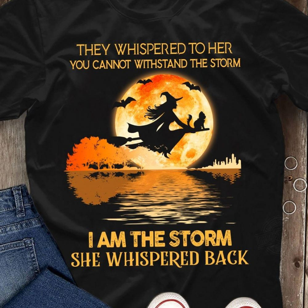 I Am The Storm She Whispered Back Shirt