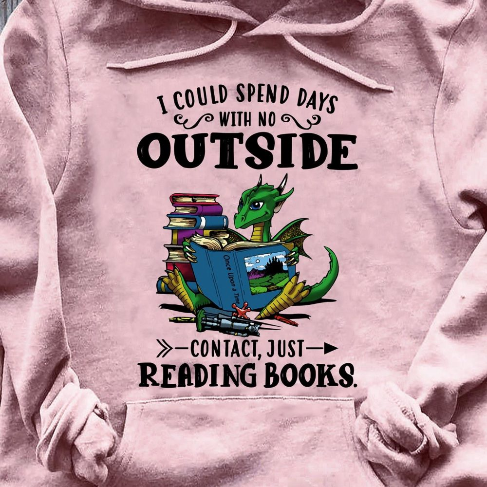 I Could Spend Days With No Outside Contact Just Reading Books Shirt