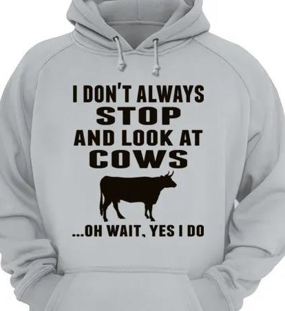 I Don't Always Stop And Look At Cows Shirt