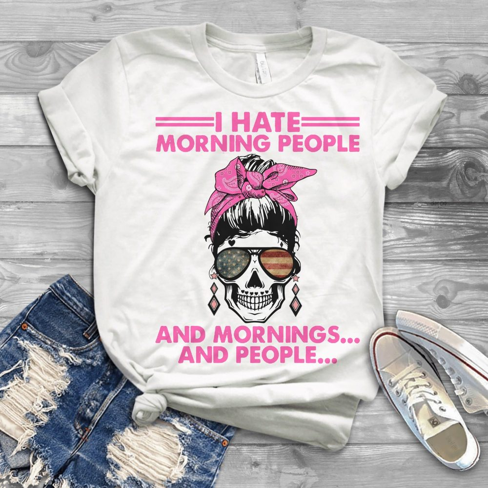 I Hate Morning People And Mornings And People Shirt