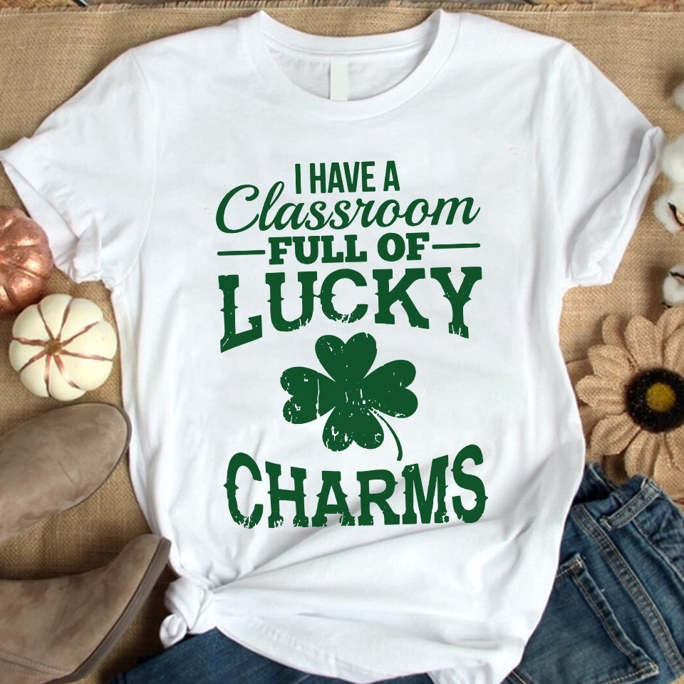 I Have A Classroom Full Of Lucky Harms Shirt