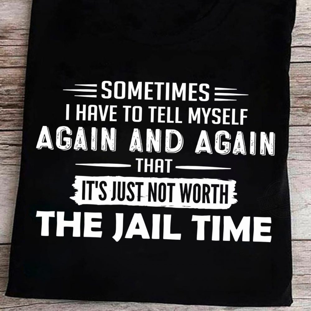 I Have To Tell Myself Again And Again Shirt