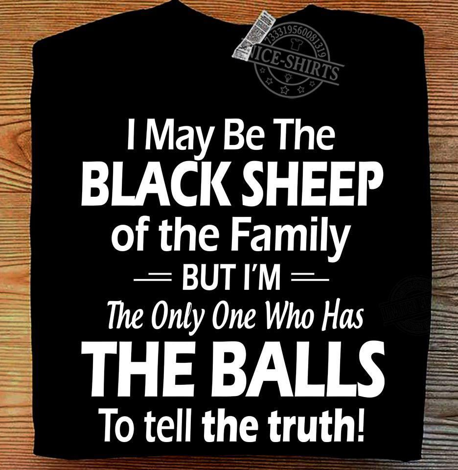 I May Be The Black Sheep Of The Family Shirt