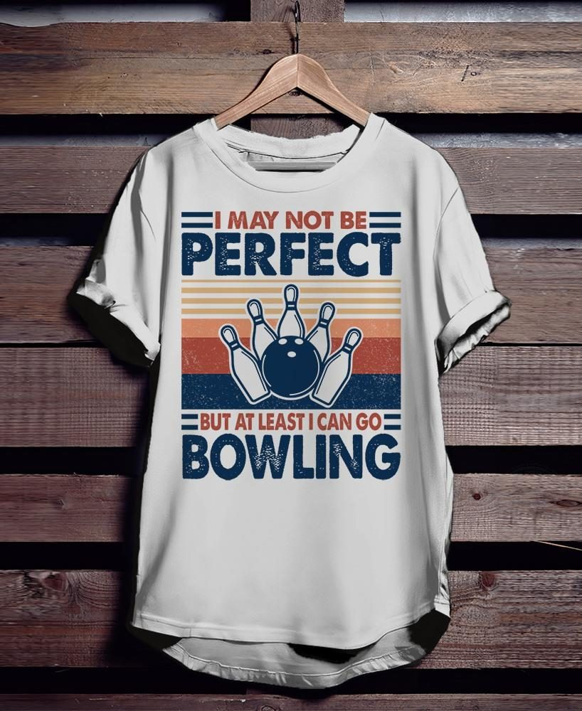 I May Not Be Perfect But At Least I Can Go Bowling Shirt