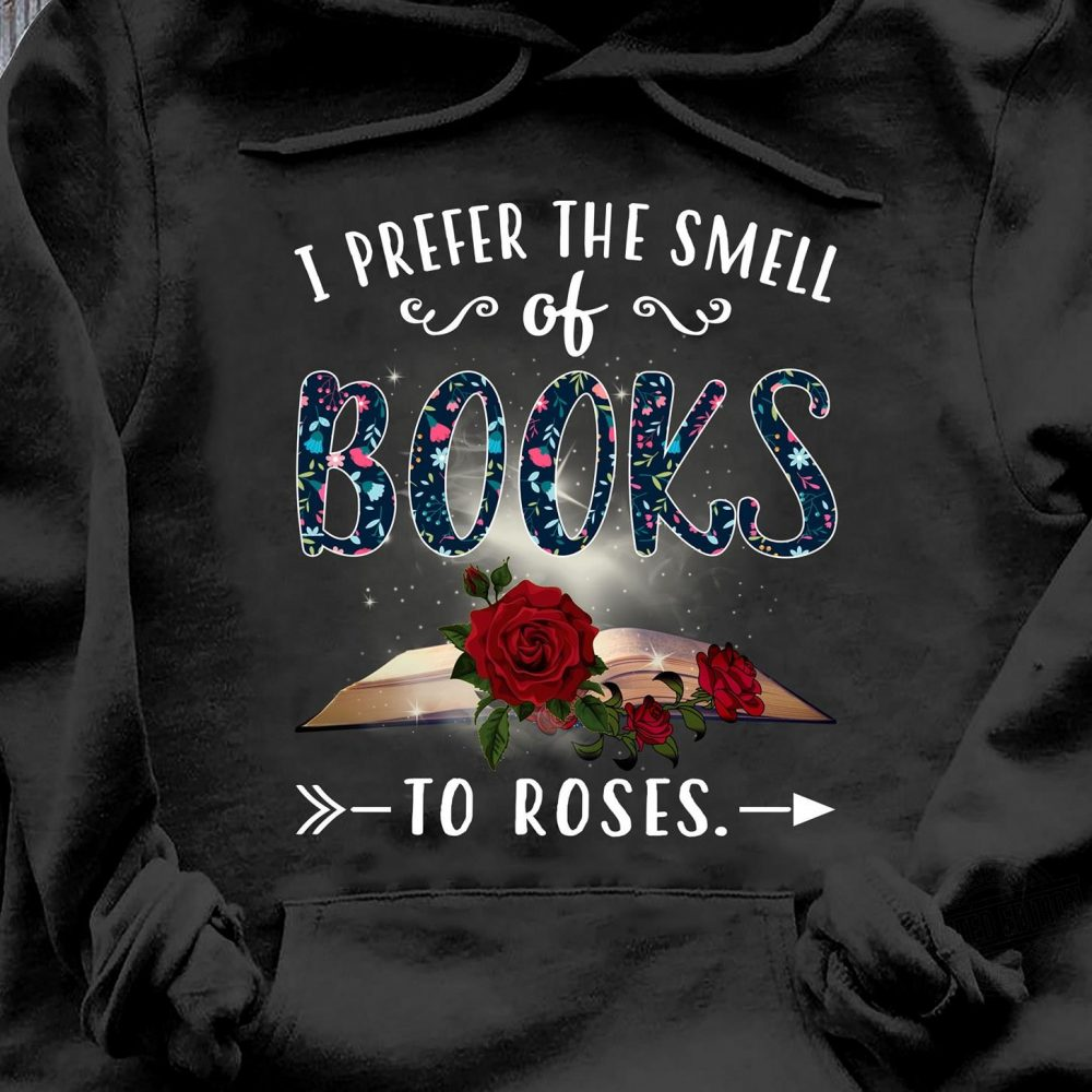 I Prefer The Smell Of Books To Roses Shirt
