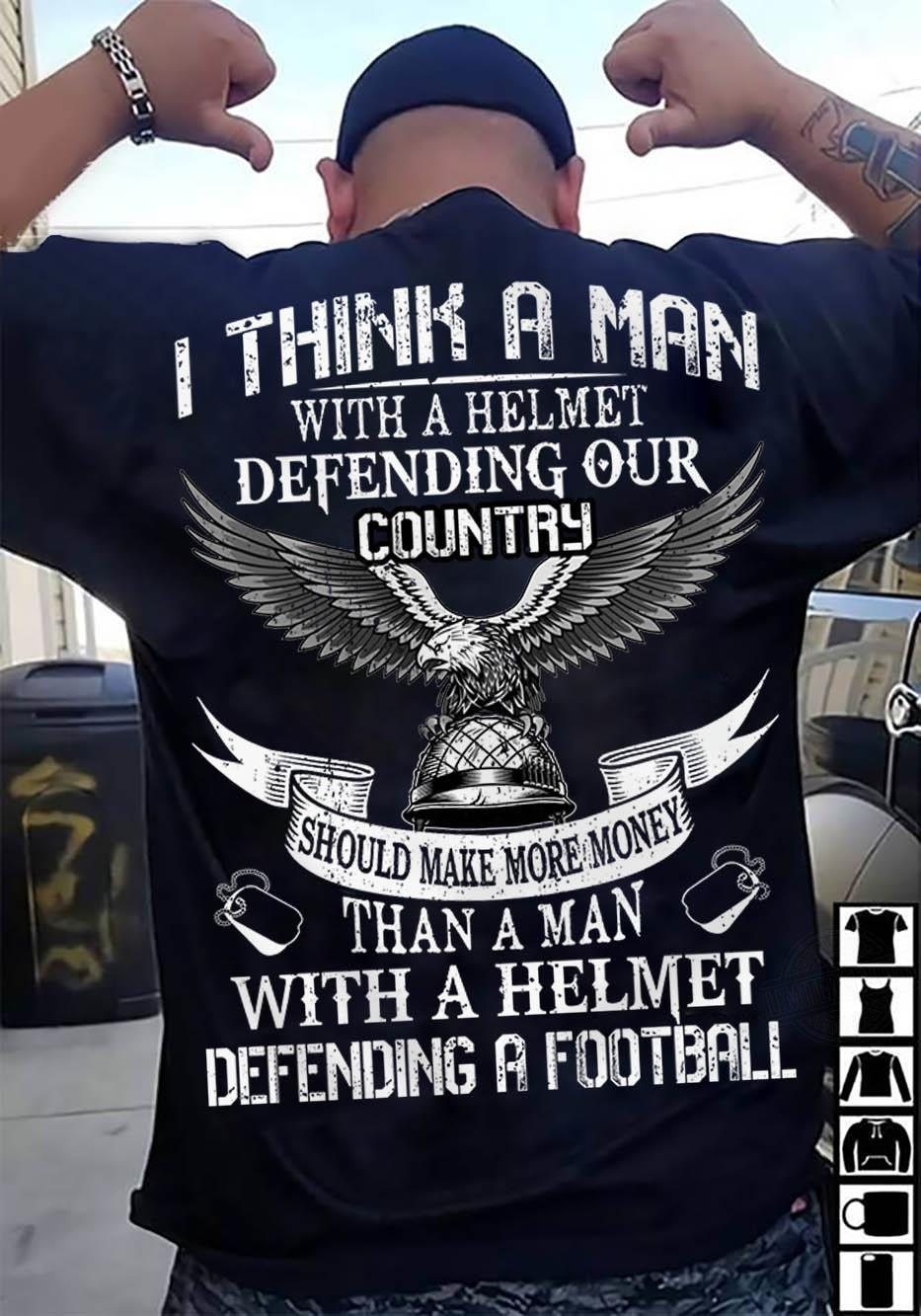 I Think A Man With A Helmet Defending Our Country Than A Man With A Helmet Defending A Football Shirt