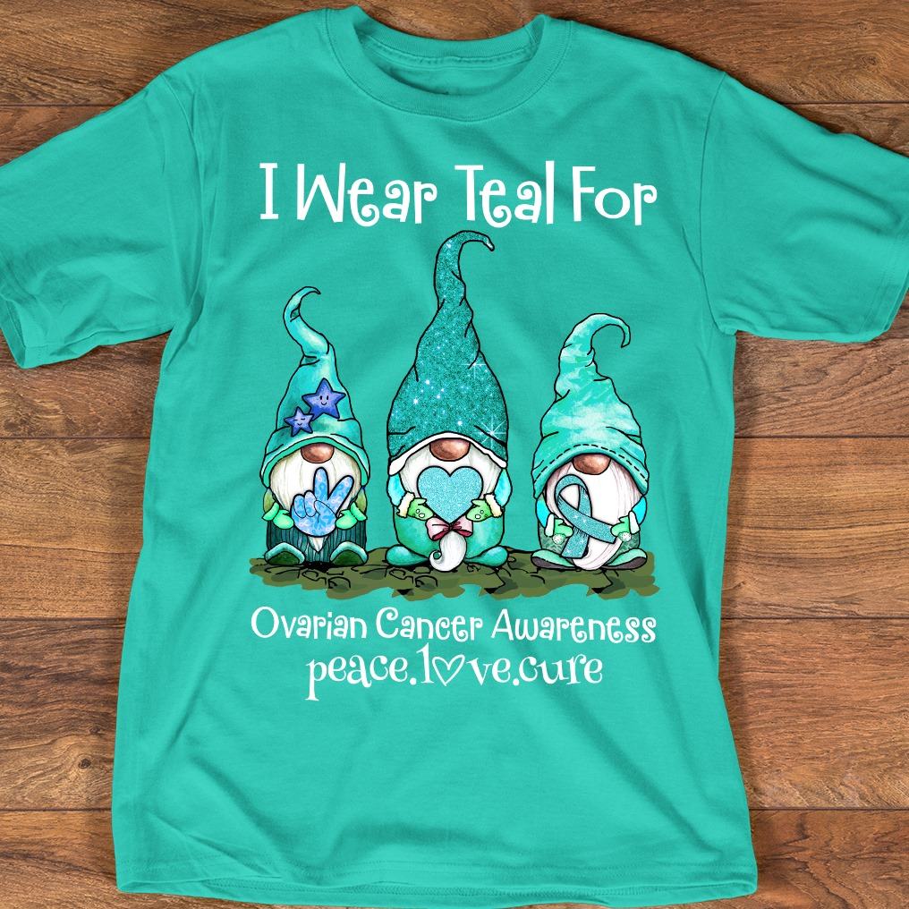 Official I Wear Teal For Ovarian Cancer Awareness Peace Love And Cure Shirt Hoodie Tank Top And Sweater