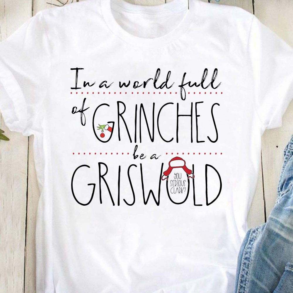 In A World Full Of Grinches Be A Grinswold Shirt