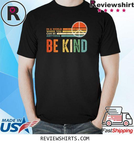 In A World Where You Can Be Anything Be Kind Daisy Peace Shirt