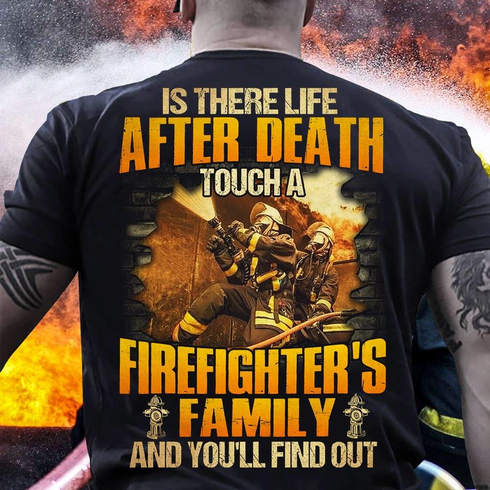 Is There Life After Death Touch A Firefighter's Family And You'll Find Out Shirt