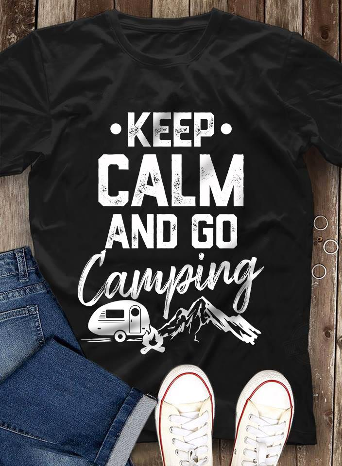 Keep Calm And Go Camping Shirt