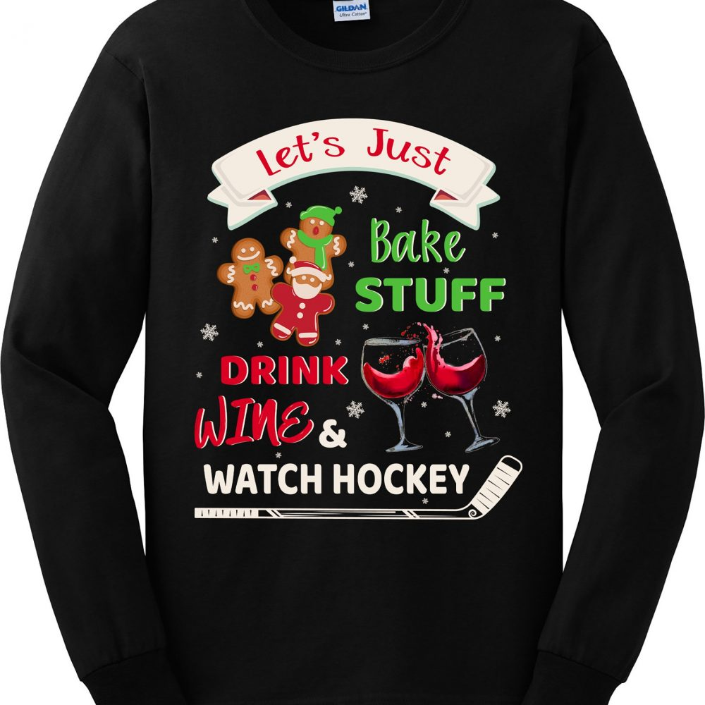 Let's Just Bake Stuff Drink Wine & Watch Hockey Shirt