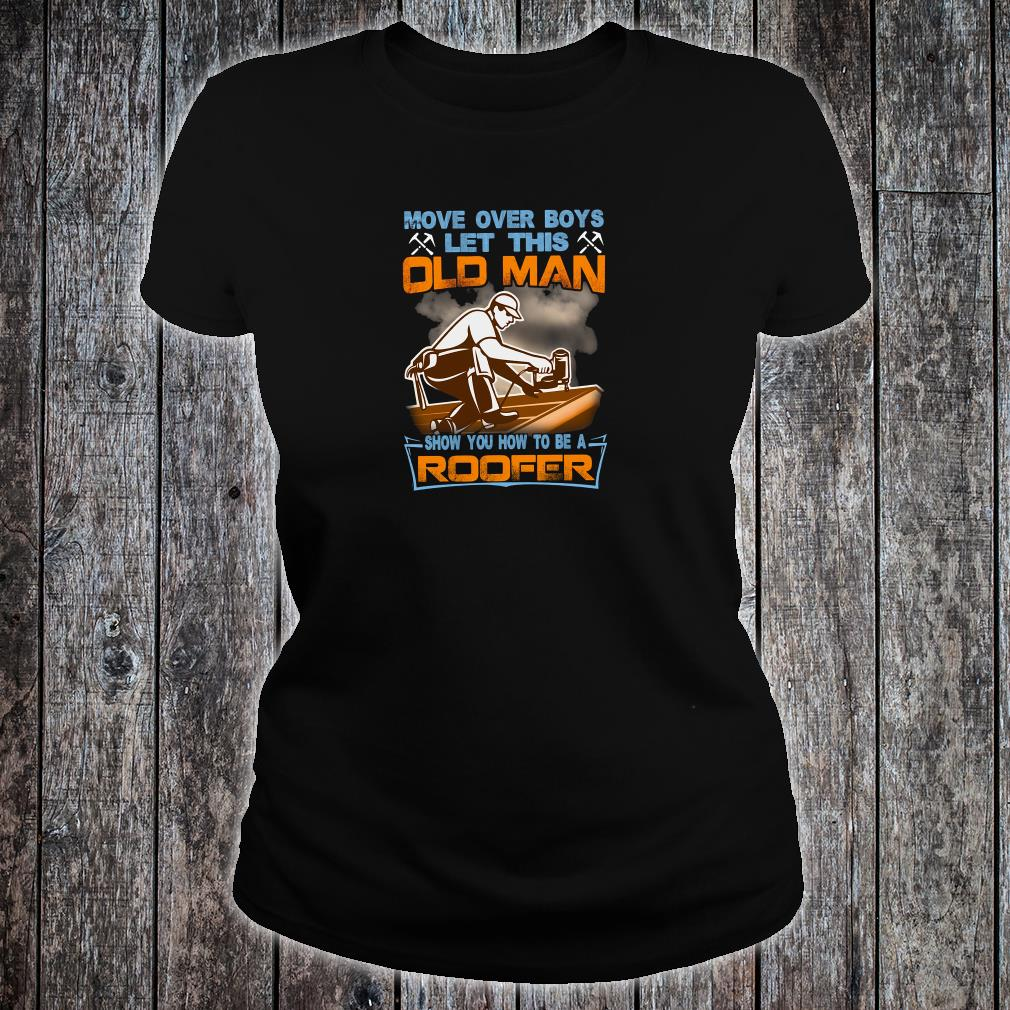 Move over boys let this old man show you how to be a roofer shirt ladies tee