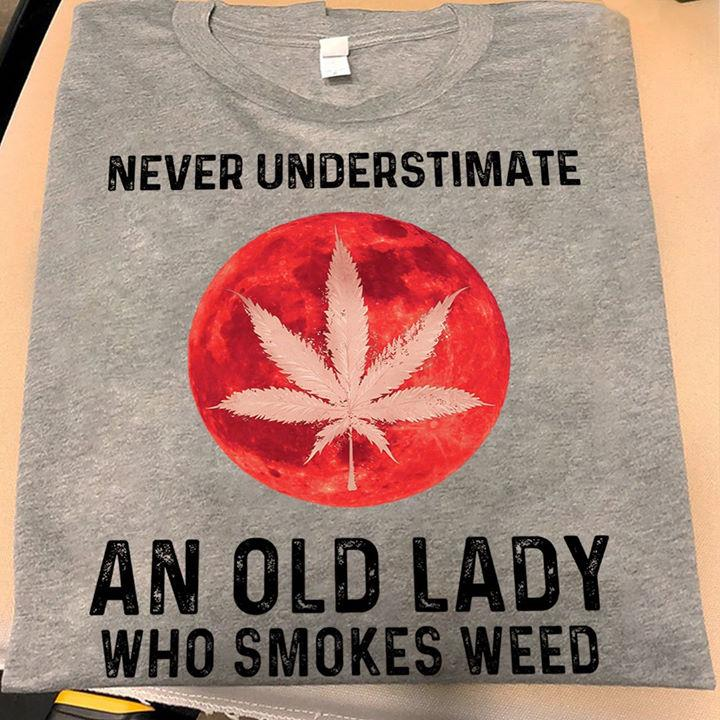 Never Underestimate An Old Lady Who Smokes Weed Shirt