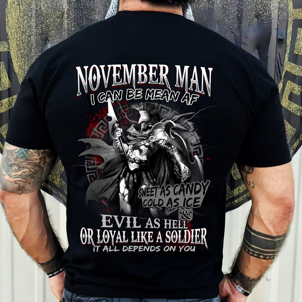 November Man I Can Be Mean Af Sweet As Candy Cold As Ice & Evil As Hell Or Loyal Like a Soldier It All Depends On You Shirt