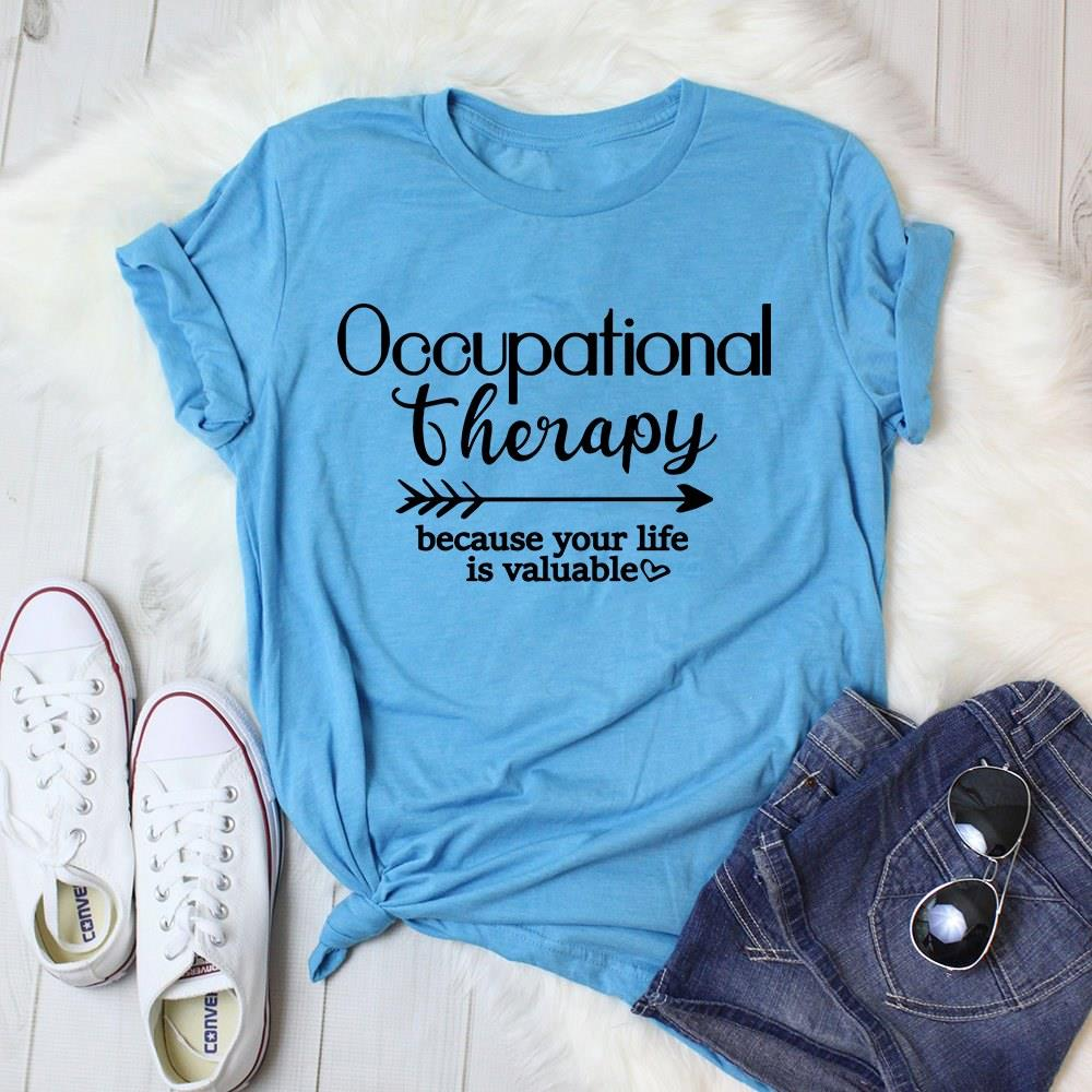 Occupational Therapy Because Your Life Is Valuable Shirt