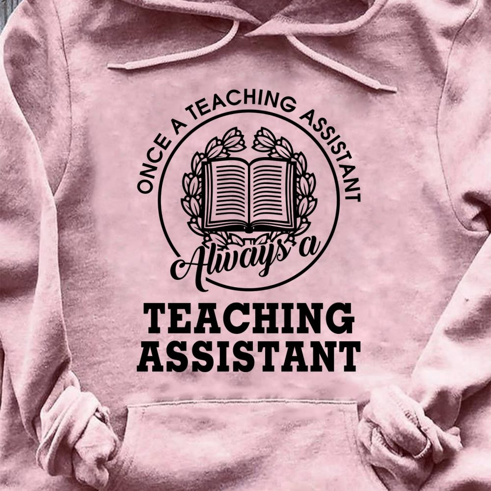 Once A Teaching Assistant Teaching Assistant Shirt