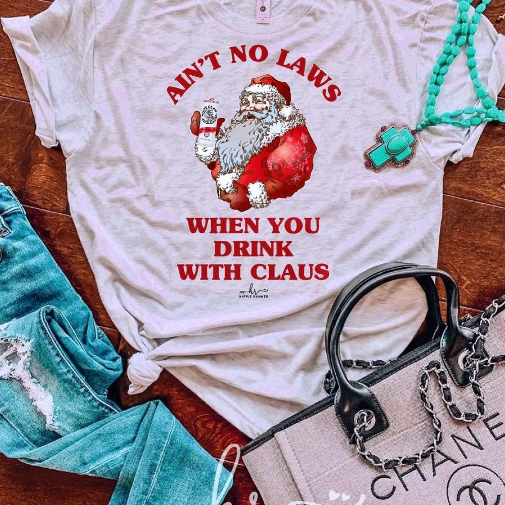 Santa Claus Ain't No Laws When You Drink With Claus Shirt