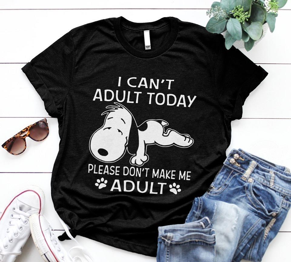 Snoopy Dog I Can't Adult Today Please Don't Make Me Adult Shirt