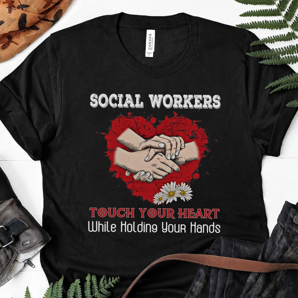Social Workers Tough Your Heart While Holding Your Hands Shirt