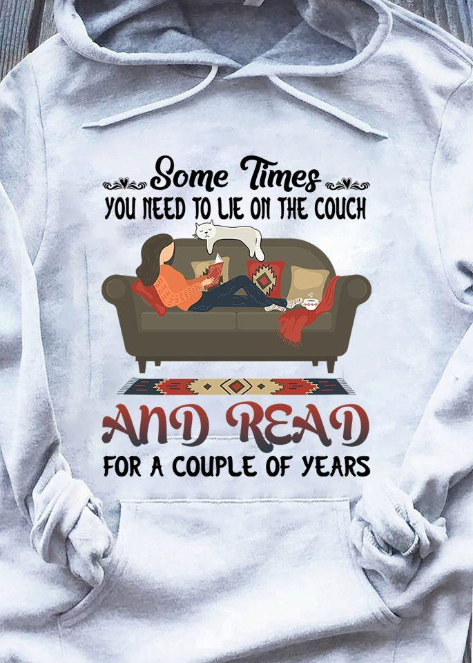Some Times You Need To Lie On The Cough And Read For A Couple Of Years Shirt
