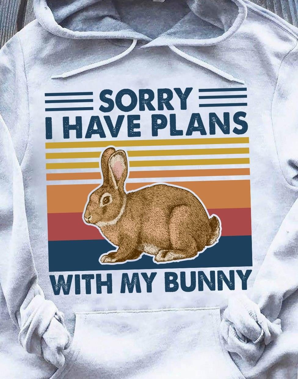 Sorry I Have Plan With My Bunny Shirt
