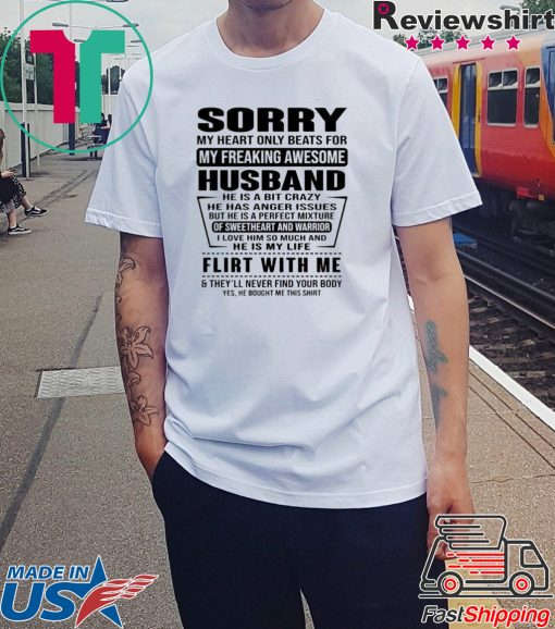Sorry My Heart Only Beats For My Freaking Awesome Husband He Is A Bit Crazy Shirt