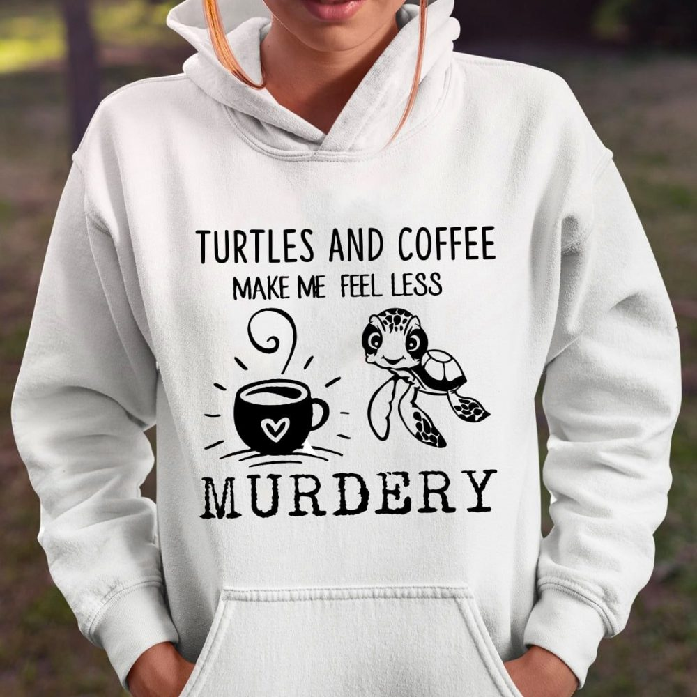 Turtles And Coffee Make Me Feel Less Murdery Shirt